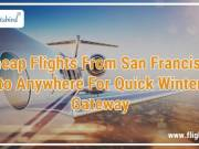 Cheap Flights From San Francisco to Anywhere For Quick Winter Gateway