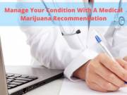 Manage Your Condition With A Medical Marijuana Recommendation