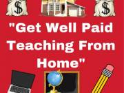 """""""Get Paid Teaching From Home"""""""